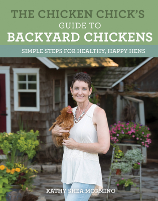 The Chicken Chick's Guide to Backyard Chickens: Simple Steps for Healthy, Happy Hens Cover Image