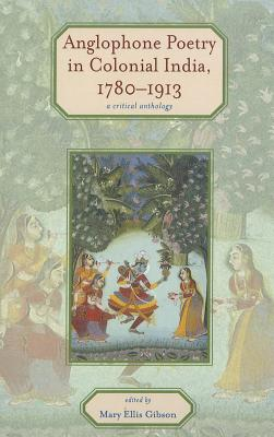 Anglophone Poetry in Colonial India, 1780–1913: A Critical Anthology (Series in Victorian Studies) Cover Image