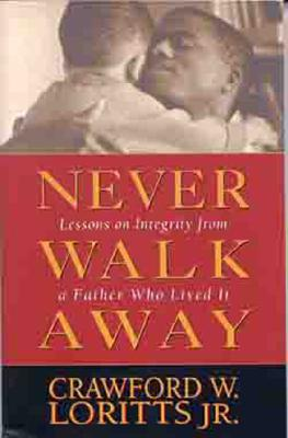 Never Walk Away: Lessons on Integrity from a Father Who Lived It Cover Image