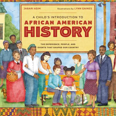 A Child's Introduction to African American History: The Experiences, People, and Events That Shaped Our Country (A Child's Introduction Series) Cover Image