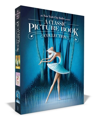 Cover for The New York City Ballet Presents A Classic Picture Book Collection