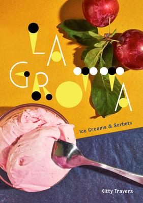 La Grotta: Ice Creams and Sorbets: A Cookbook Cover Image