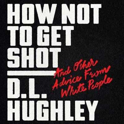 How Not to Get Shot Lib/E: And Other Advice from White People Cover Image