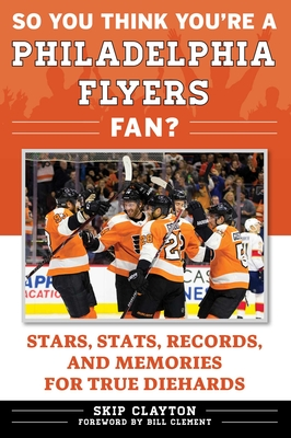 Cover for So You Think You're a Philadelphia Flyers Fan?