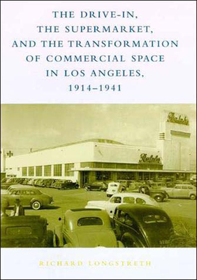 The Drive-In, the Supermarket, and the Transformation of Commercial Space in Los Angeles, 1914-1941 Cover Image