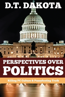 Perspectives Over Politics: Killing PC Culture & Pussyfooting Truth Cover Image