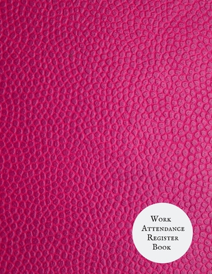Work Attendance register Book: Simplistic Undated write in & sign in daily/weekly Register organizer - Employee entry Register Record for companies, Cover Image