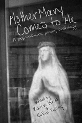 Mother Mary Comes to Me: A Pop Culture Poetry Anthology Cover Image