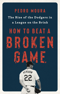 How to Beat a Broken Game: The Rise of the Dodgers in a League on the Brink Cover Image