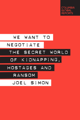 We Want to Negotiate: The Secret World of Kidnapping, Hostages and Ransom Cover Image