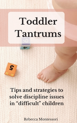 Toddler Tantrums: Tips and strategies to solve discipline issues in difficult children Cover Image