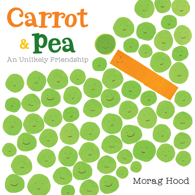 Carrot & Pea: An Unlikely Friendship by Morag Hood