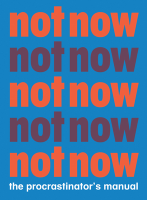 Not Now: The Procrastinator's Playbook Cover Image