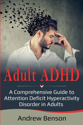 Adult ADHD: A Comprehensive Guide to Attention Deficit Hyperactivity Disorder in Adults Cover Image