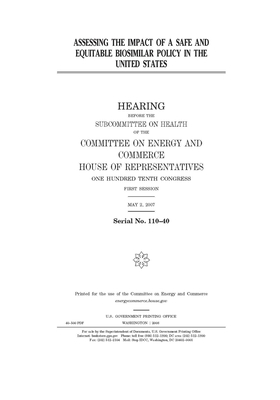 Assessing the impact of a safe and equitable biosimilar policy in the United States: hearing before the Subcommittee on Health of the Committee on Ene Cover Image