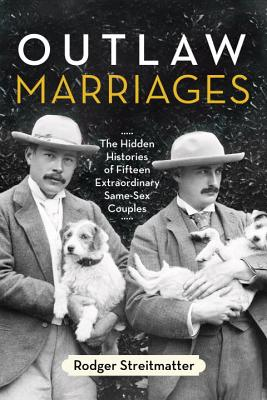 Outlaw Marriages: The Hidden Histories of Fifteen Extraordinary Same-Sex Couples Cover Image