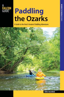 Paddling the Ozarks: A Guide to the Area's Greatest Paddling Adventures Cover Image