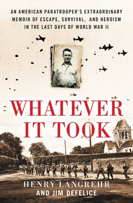 Whatever It Took: An American Paratrooper's Extraordinary Memoir of Escape, Survival, and Heroism in the Last Days of World War II Cover Image