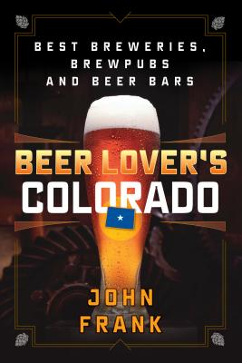 Beer Lover's Colorado: Best Breweries, Brewpubs and Beer Bars (Beer Lovers) Cover Image
