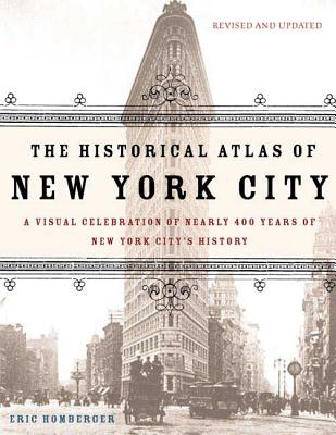 The Historical Atlas of New York City, Second Edition: A Visual Celebration of 400 Years of New York City's History Cover Image