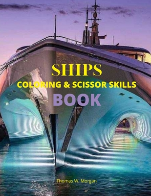 Ships Coloring and Scissor Skills Book: Discover a Unique Collection of Coloring Pages - Relaxing Coloring and Activity Book with a Variety of Ships f Cover Image