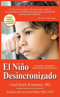El Niño Desincronizado: Reconociendo Y Enfrentando El Trastorno de Procesamiento Sensorial: Spanish Edition of the Out-Of-Synch Child Cover Image