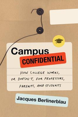Campus Confidential: How College Works, or Doesn't, for Professors, Parents, and Students Cover Image