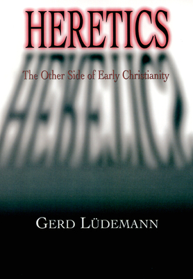 Heretics: The Other Side of Early Christianity Cover Image