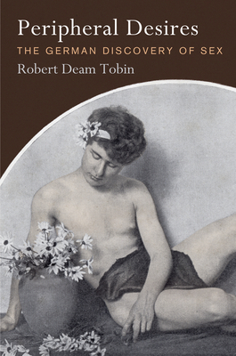 Peripheral Desires: The German Discovery of Sex (Haney Foundation) Cover Image