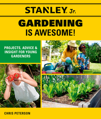 Stanley Jr. Gardening is Awesome!: Projects, Advice, and Insight for Young Gardeners (STANLEY® Jr.) Cover Image