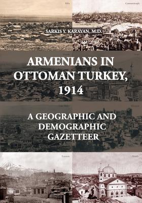 Armenians in Ottoman Turkey, 1914: A Geographic and Demographic Gazetteer Cover Image