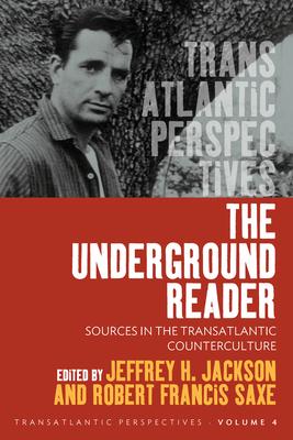 The Underground Reader: Sources in the Transatlantic Counterculture (Transatlantic Perspectives #4) Cover Image