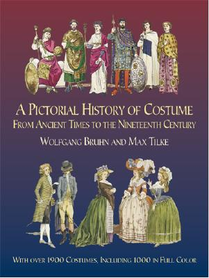 A Pictorial History of Costume from Ancient Times to the Nineteenth Century: With Over 1900 Costumes, Including 1000 in Full Color (Dover Fashion and Costumes) Cover Image