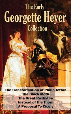 The Early Georgette Heyer Collection: The Transformation of Philip Jettan, The Black Moth, The Great Roxhythe, Instead of the Thorn, and A Proposal To Cover Image