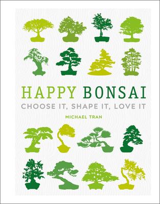 Happy Bonsai: Choose It, Shape It, Love It Cover Image