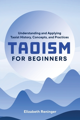 Taoism for Beginners: Understanding and Applying Taoist History, Concepts, and Practices Cover Image