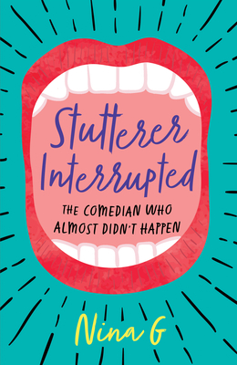 Stutterer Interrupted: The Comedian Who Almost Didn't Happen Cover Image