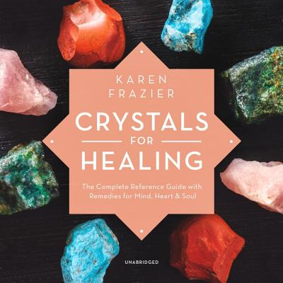 Crystals for Healing Lib/E: The Complete Reference Guide with Remedies for Mind, Heart & Soul Cover Image