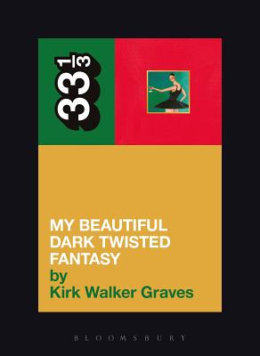 Kanye West's My Beautiful Dark Twisted Fantasy (33 1/3) Cover Image