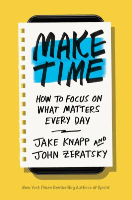 Make Time: How to Focus on What Matters Every Day Cover Image