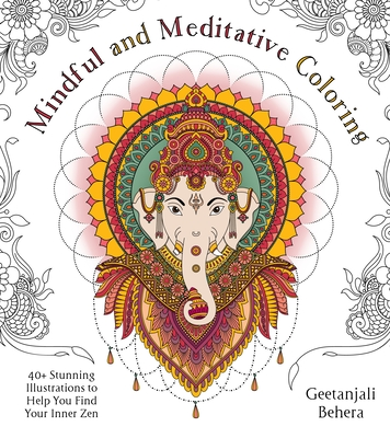 Mindful and Meditative Coloring: 40+ Stunning Illustrations to Help You Find Your Inner Zen
