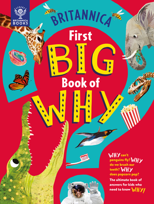 Britannica First Big Book of Why: Why Can't Penguins Fly? Why Do We Brush Our Teeth? Why Does Popcorn Pop? the Ultimate Book of Answers for Kids Who N Cover Image