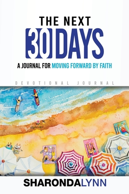 The Next 30 Days: A Journal for Moving Forward By Faith Cover Image