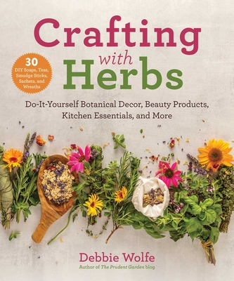 Crafting with Herbs: Do-It-Yourself Botanical Decor, Beauty Products, Kitchen Essentials, and More Cover Image