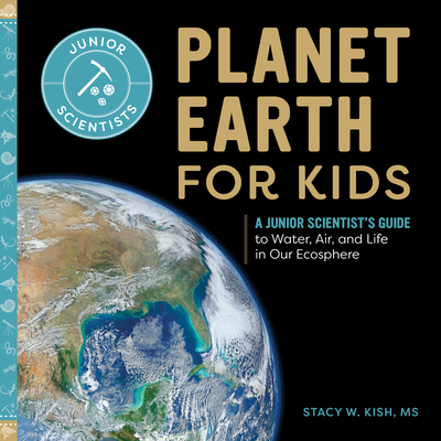 Planet Earth for Kids: A Junior Scientist's Guide to Water, Air, and Life in Our Ecosphere (Junior Scientists) Cover Image