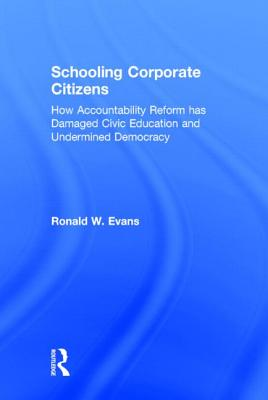 Schooling Corporate Citizens: How Accountability Reform has Damaged Civic Education and Undermined Democracy (100 Key Points) Cover Image