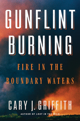 Gunflint Burning: Fire in the Boundary Waters Cover Image