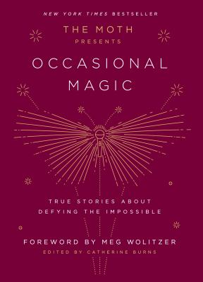 The Moth Presents Occasional Magic: True Stories About Defying the Impossible Cover Image