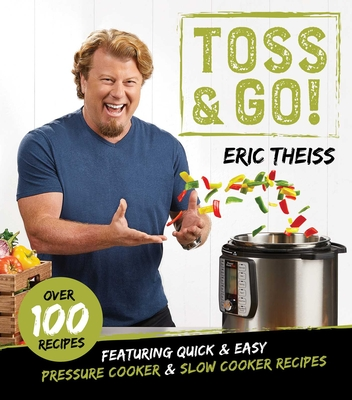 Toss & Go!: Featuring Quick & Easy Pressure Cooker & Slow Cooker Recipes Cover Image