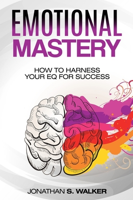 Emotional Agility - Emotional Mastery: How to Harness Your EQ for Success (Social Psychology) Cover Image